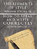 Elements of Style by William Strunk Jr. & How to Speak and Write Correctly by Joseph Devlin ...