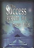 The Success System That Never Fails: The Science of Success Principles