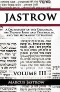 A Dictionary of the Targumim, the Talmud Babli and Yerushalmi, and the Midrashic Literature,...