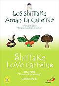 Shiitake Love Caffeine/ Los Shiitake Aman La Cafeina