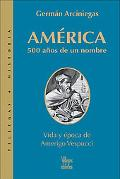 America, 500 Anos De Un Nombre / Why America, 500 Years of a Name Vida Y Epoca De Amerigo Vespuccio / The Life and Times of Amerigo Vespuccio
