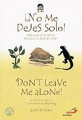 Don't Leave Me Alone!/No Me Dejes Solo!