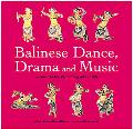 Balinese Dance, Drama And Music A Guide to the Performing Arts of Bali