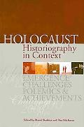 Holocaust Historiography in Context: Emergence, Challenges, Polemics and Achievements