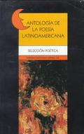 Antologia De LA Poesia Latinoamericana Seleccion Poetica