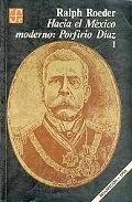 Hacia el Mexico moderno/ Towards Modern Mexico: Porfirio Diaz, I (Historia) (Spanish Edition)