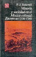 Miner-A Y Sociedad En El M'Xico Colonial: Zacatecas 1546-1700