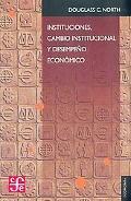Instituciones, cambio institucional y desempeno economico/ Institutions, Institutional Chang...