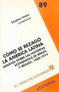 Cómo Se Rezagó la América Latina : Ensayos Sobre Las Historias Económicas de Brasil y México