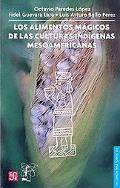 Alimentos Magicos De Las Culturas Indigenas Mesoamericanas/ the Magic Foods of the Native Me...