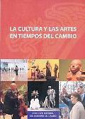La cultura y las artes en tiempos del cambio (Coleccion Editorial del Gobierno del Cambio) (...