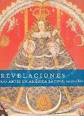 Revelaciones. Las artes en Amrica Latina, 1492-1820