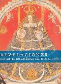 Revelaciones Las artes en Amrica Latina, 1492-1820