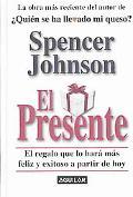 Presente/the Present El Regalo Que Le Dara Felicidad Y Exito En El Trabajo Y La Vida