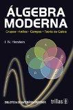 Algebra Moderna: Grupos, Anillos, Campos, Teora de Galois. 2a. Edicion (Spanish Edition) [Pa...