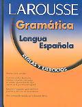 Larousse Gramatica Lengua Espanola Relgas Y Ejercicios/Grammer for Spanish Speakers