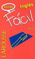 Larousse Facil :Escribir Ingles / Write In English Escribir Ingles