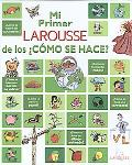 Mi primer LAROUSSE de los como se hace?: My first Larousse of How is it made?