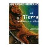 La Tierra Explicada a Los Ninos (Y Ahora Los Ninos) (Spanish Edition)