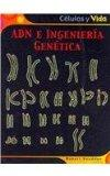 ADN e ingenieria genetica/ DNA and Genetic Engineering (Celulas Y Vida/ Cells and Life) (Spa...