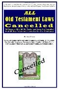 ALL Old Testament Laws Cancelled: 24 Reasons Why All Old Testament Laws Are Cancelled and Al...