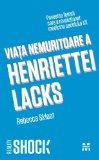 Viata nemuritoare a Henriettei Lacks (Romanian Edition)
