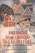 Breaking New Ground in Lao History Essays on the Seventh to Twentieth Centuries
