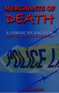 Merchants of Death A Jamaican Saga of Drugs, Sex, Violence and Corruption