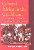 Central Africa in the Caribbean Transcending Time, Transforming Cultures