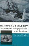 Maharani's Misery Narratives of a Passage from India to the Caribbean