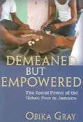 Demeaned but Empowered The Social Power of the Urban Poor in Jamaica