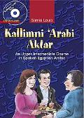 Kallimni arabi Aktar An Upper Intermediate Course in Spoken Egyptian Arabic