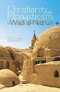 Christianity and Monasticism in Wadi Al-natrun: Essays from the 2002 International Symposium...