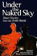 Under the Naked Sky Short Stories from the Arab World
