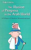 Illusion of Progress in the Arab World A Critique of Western Misconstructions