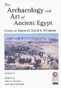 The Archaeology and Art of Ancient Egypt: Essays in Honor of David B. O'Connor