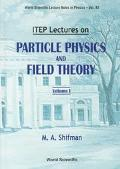 Itep Lectures on Particle Physics and Field Theory
