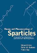 Theory and Phenomenology of Sparticles An Account of Four-Dimensional N=1 Supersymmetry in H...