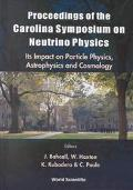 Proceedings of the Carolina Symposium on Neutrino Physics Its Impact on Particle Physics, As...