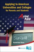 Acing the APP : Applying to American Universities and Colleges for Asian Parents and Students