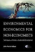 Environmental Economics For Non-Economists Techniques And Policies For Sustainable Development
