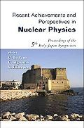 Recent Achievements And Perspectives in Nuclear Physics Proceedings of the 5th Italy-Japan S...