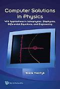 Computer Solutions in Physics: With Applications in Astrophysics, Biophysics, Differential E...