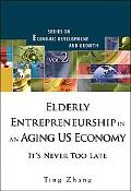 Elderly Entrepreneurship in an Aging Us Economy: It's Never Too Late, Vol. 2