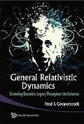 General Relativistic Dynamics: Extending Einsteins Legacy Throughout the Universe