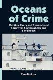 Oceans of Crime: Maritime Piracy and Transnational Security in Southeast Asia and Bangladesh