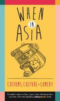 When in Asia : Customs, Culture and Comedy