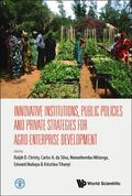 Innovative Institutions, Public Policies and Private Strategies for Agro-Enterprise Development