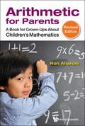 Arithmetic for Parents : A Book for Grown-Ups about Children's Mathematics