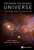 Exploring the Invisible Universe : From Black Holes to Superstrings